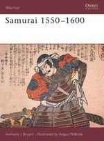 Samurai 1550-1600 : Warrior S. - Anthony J. Bryant