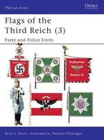 Flags of the Third Reich : Party and Police v. 3 - Brian L. Davis