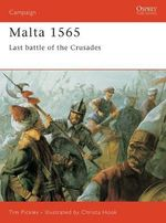 Malta, 1565 : Last Battle of the Crusades - Tim Pickles