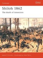 Shiloh, 1862 : The Death of Innocence - James R. Arnold