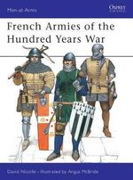 French Armies of the Hundred Years War : 1337-1453 - David Nicolle