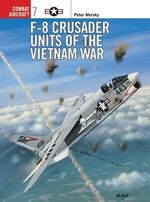 F-8 Crusader Units of the Vietnam War : Combat Aircraft Ser. - Peter B. Mersky