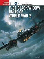 P-61 Black Widow Units of World War 2 : Combat Aircraft Ser. - Warren Thompson