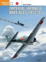 Imperial Japanese Navy Aces, 1937-45 : Osprey Aircraft of the Aces - Henry Sakaida