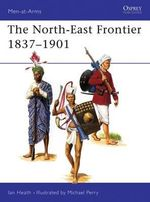 North-east Frontier, 1837-1901 - Ian Heath
