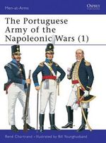 The Portuguese Army of the Napoleonic Wars : 1806-15 Pt. 1 - Rene Chartrand