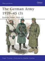 The German Army, 1939-45 : Eastern Front, 1941-43 v. 3 - Nigel Thomas