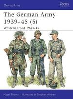 The German Army, 1939-45 : Western Front, 1944-45 v. 5 - Nigel Thomas
