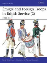 Emigre and Foreign Troops in British Service, 1803-15 : 1803-15 - Rene Chartrand