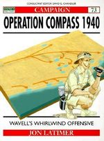 Operation Compass 1940 : Wavell's Whirlwind Offensive - Jon Latimer