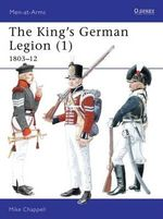 The King's German Legion 1803-1812 :  1803-12 - Mike Chappell