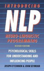 Introducing Neuro-linguistic Programming : Psychological Skills for Understanding and Influencing People - Joseph O'Connor