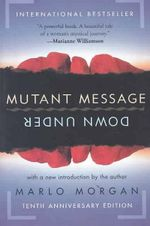 Mutant Message Down Under : A Woman's Journey into Dreamtime Australia - Marlo Morgan