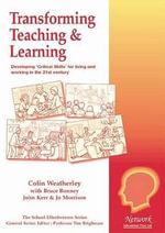 Transforming Teaching and Learning : Developing Critical Skills for Living and Working in the 21st Century - Colin Weatherley