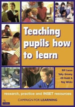 Teaching Pupils How to Learn : Research, Practice and INSET Resources - Bill Lucas