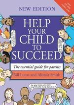 Help Your Child to Succeed : The Essential Guide for Parents - Bill Lucas