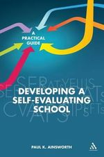 Developing a Self-Evaluating School : A Practical Guide - Paul Ainsworth