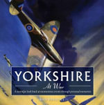Yorkshire at War : A Nostalgic Look Back at Momentous Events Through Personal Memories - Ron Freethy