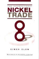 The International Nickel Trade : Lakshmi Mittal and the Multi-billion-dollar Battle... - Simon Clow