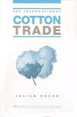 The International Cotton Trade : International Trade Series - Julian Roche