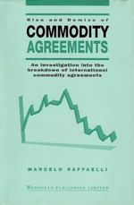 Rise and Demise of Commodity Agreements : An Investigation into the Breakdown of International Commodity Agreements :  An Investigation into the Breakdown of International Commodity Agreements - Marcelo Raffaelli