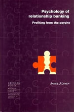 Psychology of Relationship Banking : Profiting in the Psyche :  Profiting in the Psyche - James J. Lynch