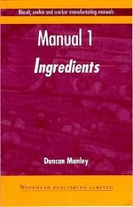 Biscuit, Cookie and Cracker Manufacturing Manuals: Volume 1 : Manual 1: Ingredients - Duncan Manley