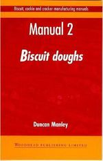 Biscuit, Cookie and Cracker Manufacturing Manuals: Volume 2 : Manual 2: Biscuit Doughs - Duncan Manley
