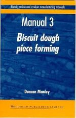 Biscuit, Cookie and Cracker Manufacturing Manuals: Volume 3 : Manual 3: Biscuit Dough Piece Forming - Duncan Manley