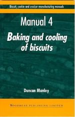 Biscuit, Cookie and Cracker Manufacturing Manuals: Volume 4 : Manual 4: Baking and Cooling of Biscuits - Duncan Manley