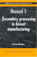 Biscuit, Cookie and Cracker Manufacturing Manuals: Volume 5 : Manual 5: Secondary Processing in Biscuit Manufacturing - Duncan Manley