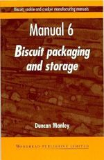 Biscuit, Cookie and Cracker Manufacturing Manuals: Volume 6 : Manual 6: Biscuit Packaging and Storage - Duncan Manley