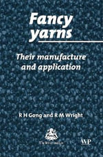 Fancy Yarns : Manufacture and Applications : Principles, Processes, and Practice - R. H. Gong