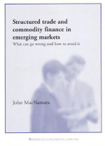 Structured Trade and Commodity Finance in Emerging Markets : What Can Go Wrong and How to Avoid It - John MacNamara