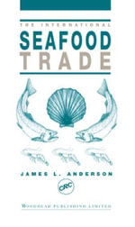 The International Seafood Trade - James M Anderson