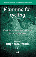 Planning for Cycling : Principles, Practice and Solutions for Urban Planners