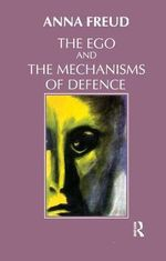 Ego and the Mechanisms of Defence :  Revised Edition - Anna Freud
