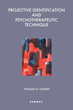 Projective Identification and Psychotherapeutic Technique : Maresfield Library - Thomas H. Ogden