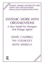 Systemic Work with Organizations : A New Model for Managers and Change Agents - David Campbell