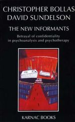 The New Informants : Betrayal of Confidentiality in Psychoanalysis and Psychotherapy - Christopher Bollas