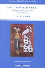 The Uninvited Guest : Emerging from Narcissism Towards Marriage - James V. Fisher
