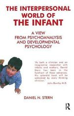 Interpersonal World of the Infant : A View from Psychoanalysis and Development Psychology - Daniel N. Stern