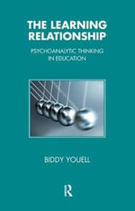 The Learning Relationship : Psychoanalytic Thinking in Education - Biddy Youell