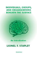 Individuals, Groups and Organisations Beneath the Surface - Lionel F. Stapley