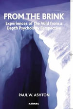 From the Brink : Experiences of the Void from a Depth Psychology Perspective - Paul W. Ashton