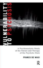 Vulnerability to Psychosis : A Psychoanalytic Study of the Nature and Therapy of the Psychotic State - Franco De Masi