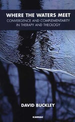 Where the Waters Meet : Convergence and Complementarity in Therapy and Theology - David Buckley