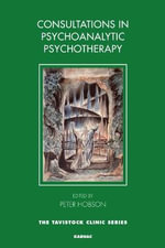Consultations in Psychoanalytic Psychotherapy : Studies in Psychosis and Spirituality