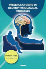 Presence of Mind in Neurophysiological Processes : A How-to Guide for Organizations of Any Size - Lawrence Goldie