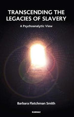 Transcending the Legacies of Slavery : A Psychoanalytic View - Barbara Fletchman Smith
